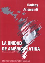 Rodney Arismendi. La unidad de América Latina.